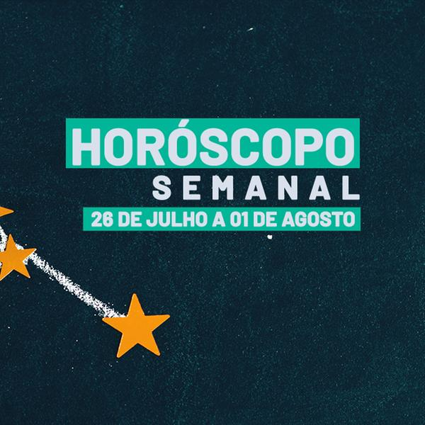 Horóscopo semanal de 26 de julho a 01 de agosto